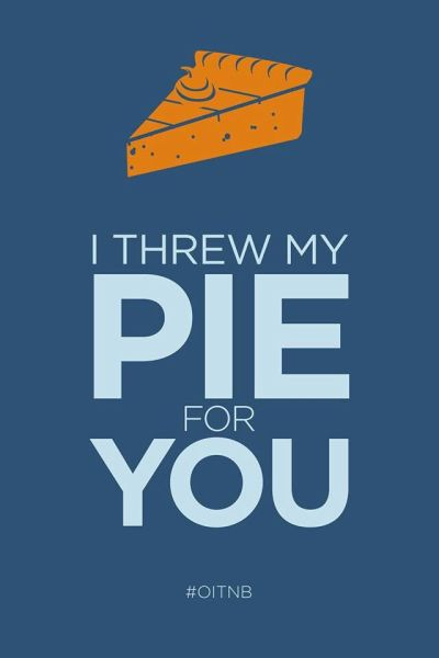 i threw my pie for you