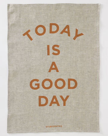 today is a good day tea towel